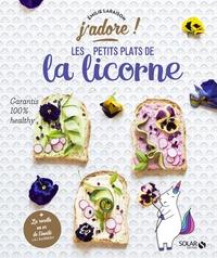 Emilie Laraison - Les petits plats de la licorne - Garantis 100 % healthy.