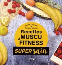 Emilie Laraison et Antoine Martin - Recettes muscu & fitness.