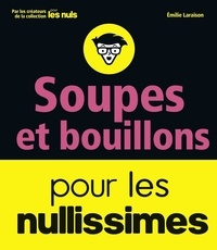 Emilie Laraison - Soupes et bouillons pour les Nullissimes.