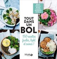Emilie Laraison et Céline Mennetrier - Tout dans un bol - 150 recettes faciles, light et saines !.