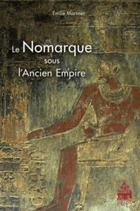 Emilie Martinet - Le Nomarque sous l'Ancien Empire.