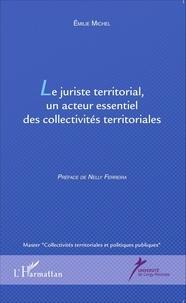 Emilie Michel - Le juriste territorial, un acteur essentiel des collectivités territoriales.