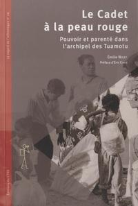 Emilie Nolet - Le Cadet à la peau rouge - Pouvoir et parenté dans l'archipel de Tuamotu.