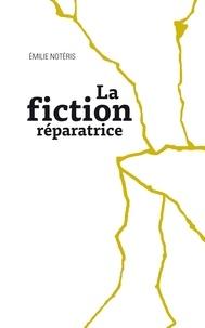 Emilie Notéris - La fiction réparatrice.