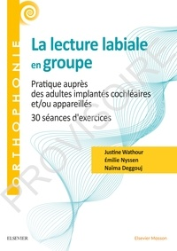 Emilie Nyssen et Naïma Deggouj - La lecture labiale en groupe - Pratique auprès des adultes implantés cochléaires et/ou appareillés. 30 séances d'exercices.