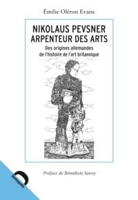 Emilie Oléron Evans - Nikolaus Pevsner, arpenteur des arts - Des origines allemandes de l'histoire de l'art britannique.
