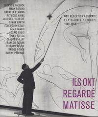 Emilie Ovaere et Eric de Chassey - Ils ont regardé Matisse - Une réception abstraite Etats-Unis / Europe 1948-1968.