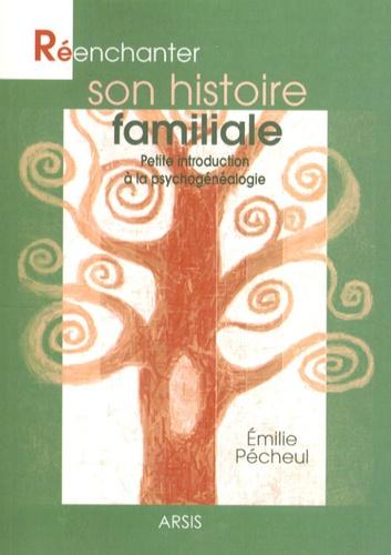 Emilie Pécheul - Réenchanter son histoire familiale - Petite introduction à la psychogénéalogie.