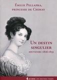 Emilie Pellapra - Un destin singulier - Souvenirs 1806-1859.