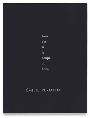 Emilie Perotto - Avec des si je coupe du bois.