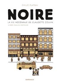 Emilie Plateau - Noire, la vie méconnue de Claudette Colvin.