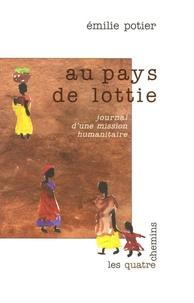 Emilie Potier - Au pays de Lottie - Journal d'une mission humanitaire.