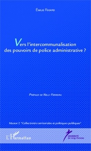 Emilie Ricard - Vers l'intercommunalisation des pouvoirs de police administrative ?.