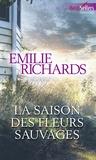 Emilie Richards - La saison des fleurs sauvages.