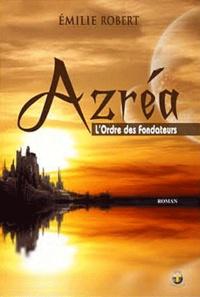 Emilie Robert - Azréa Tome 1 : L'ordre des fondateurs.