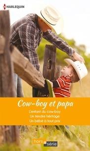 Emilie Rose et Donna Alward - Cow-boy et papa - L'enfant du cow-boy - Un tendre héritage - Un bébé à tout prix.