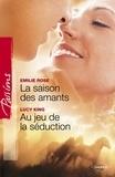 Emilie Rose et Lucy King - La saison des amants - Au jeu de la séduction (Harlequin Passions).