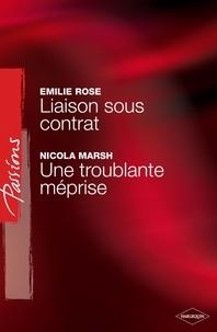 Emilie Rose et Nicola Marsh - Liaison sous contrat - Une troublante méprise (Harlequin Passions).