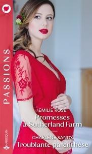 Emilie Rose et Charlene Sands - Promesses à Sutherland Farm ; Troublante parenthèse.