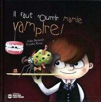 Emilie Ruiz et Julie Bédard - Il faut nourrir mamie vampire !.
