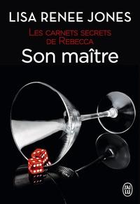 Emilie Terrao et Lisa Renee Jones - Les carnets secrets de Rebecca (Tome 4) - Son maître.