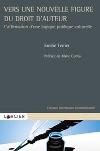 Emilie Terrier - Vers une nouvelle figure du droit d'auteur - L'affirmation d'une logique publique culturelle.