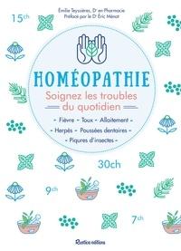 Emilie Teyssieres - Homéopathie - Soignez les troubles du quotidien - Fièvre - Toux - Allaitement - Herpès - Poussés dentaires - Piqûres d'insectes.