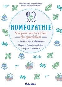 Homéopathie- Soignez les troubles quotidiens - Emilie Teyssieres |