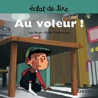 Emilie Timmermans et Inge Bergh - Eclats de Lire  : Au voleur ! - Une histoire pour lecteurs débutants (5-8 ans).