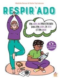 Emilie Top-Labonne et Mathilde Bernos - Respir'ado - Ton livre zen pour être bien dans ton corps.