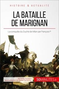 Emilie Toussaint et  50Minutes.fr - Grandes Batailles  : La bataille de Marignan - La conquête du Duché de Milan par François Ier.