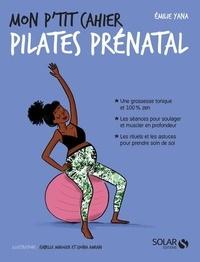 Emilie Yana - Mon p'tit cahier Pilates prénatal.