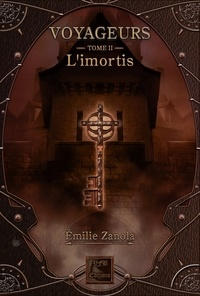 Emilie Zanola - Voyageurs Tome 2 : L'imortis.