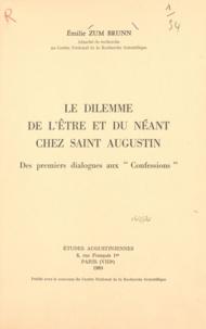 Emilie Zum Brunn - Le dilemme de l'être et du néant chez Saint Augustin - Des premiers dialogues aux Confessions.