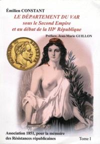 Emilien Constant - Le département du Var sous le Second Empire et au début de la IIIe République - Tome 1.