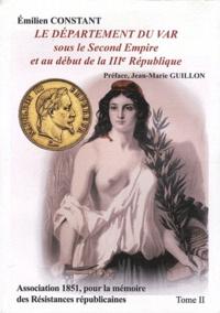 Emilien Constant - Le département du Var sous le Second Empire et au début de la IIIe République - Tome 2.