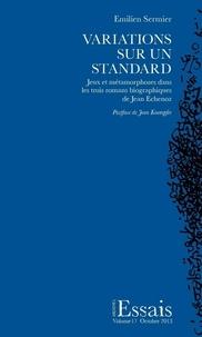 Emilien Sermier - Variations sur un standard - Jeux et métamorphoses dans les trois romans biographiques de Jean Echenoz.