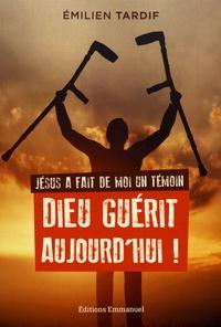 Jésus a fait de moi un témoin- Dieu guérit aujourd'hui - Emilien Tardif |