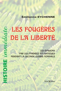Emilienne Eychenne - Les fougères de la liberté - Les évasions par les Pyrénées-Atlantiques pednan la seconde guerre mondiale. Histoire immédaite.