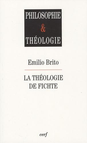 Emilio Brito - La théologie de Fichte.