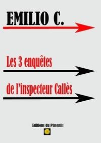 Emilio C. - Les 3 enquêtes de l'inspecteur Callès.