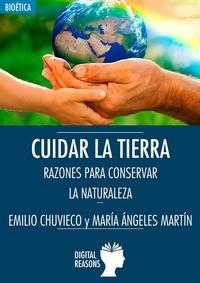 Emilio Chuvieco et  María Ángeles Martín - Cuidar la Tierra - Razones para conservar la Naturaleza.