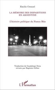 Emilio Crenzel - La mémoire des disparitions en Argentine - L'histoire politique du Nunca Mas.