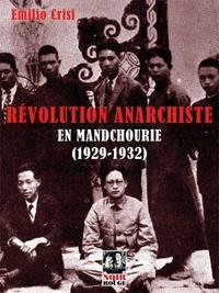 Meilleur téléchargement d'ebook gratuit Révolution anarchiste en Mandchourie (1929-1932)  - Approche historique de l'expérience de la Commune libertaire initiée par l'anarchisme coréen à l'est de la Mandchourie 9791093784168 PDB iBook par Emilio Crisi