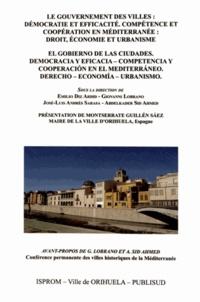 Emilio Diz Ardid et Giovanni Lobrano - Le gouvernement des villes : Démocratie et efficacité - Compétence et coopération en Méditerranée : Droit, économie et urbanisme.