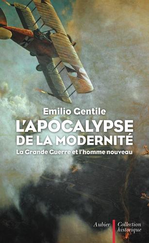 Emilio Gentile - L'Apocalypse de la modernité - La Grande Guerre et l'homme nouveau.