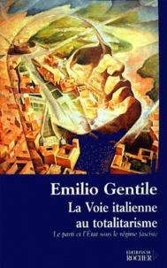 Emilio Gentile - La voie italienne au totalitarisme - Le Parti et l'Etat sous le régime fasciste.