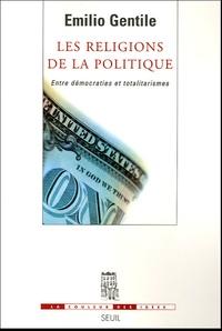 Emilio Gentile - Les religions de la politique - Entre démocraties et totalitarismes.