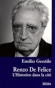 Emilio Gentile - Renzo De Felice - L'historien dans la cité.