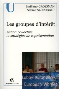 Emilio Grossman et Sabine Saurugger - Les groupes d'intérêt - Action collective et stratégies de représentation.